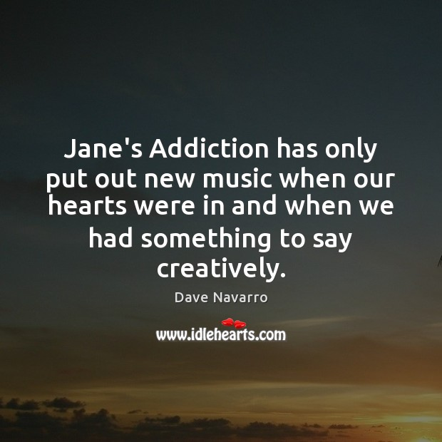 Jane's Addiction has only put out new music when our hearts were Image
