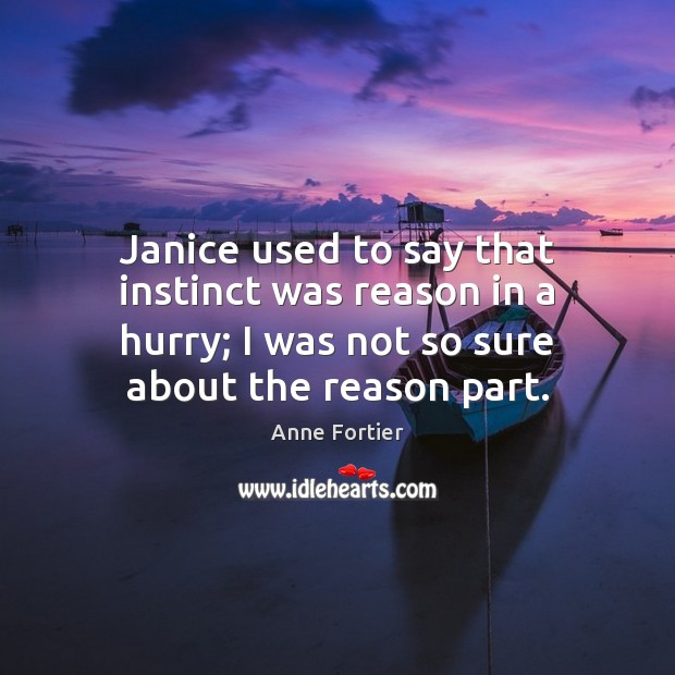 Image, Janice used to say that instinct was reason in a hurry; I