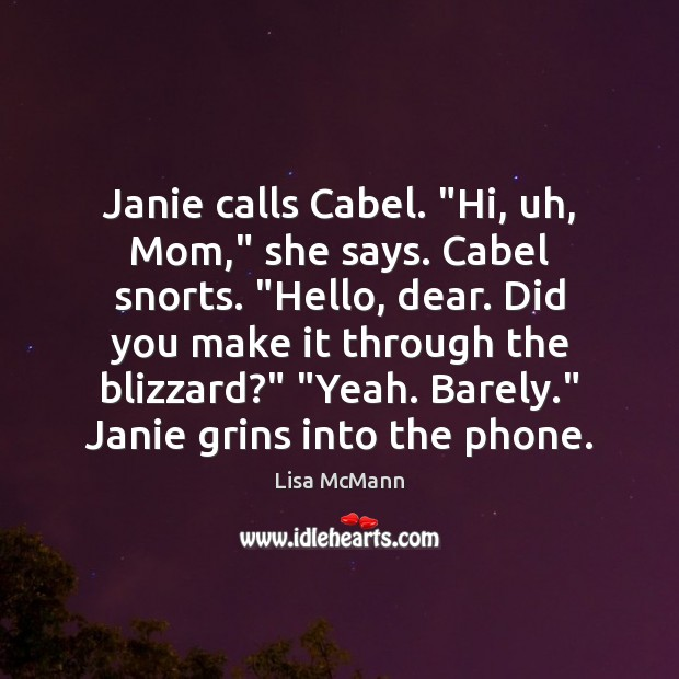 """Janie calls Cabel. """"Hi, uh, Mom,"""" she says. Cabel snorts. """"Hello, dear. Lisa McMann Picture Quote"""
