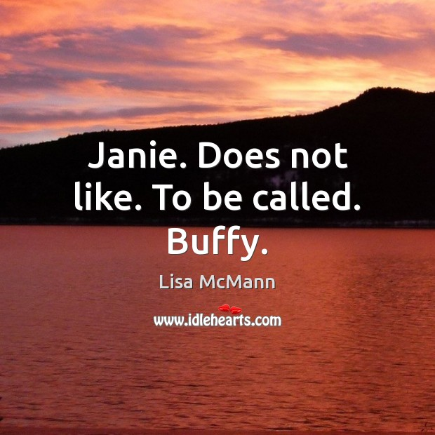 Janie. Does not like. To be called. Buffy. Lisa McMann Picture Quote