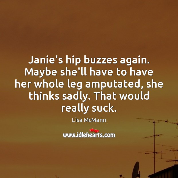 Janie's hip buzzes again. Maybe she'll have to have her whole Lisa McMann Picture Quote