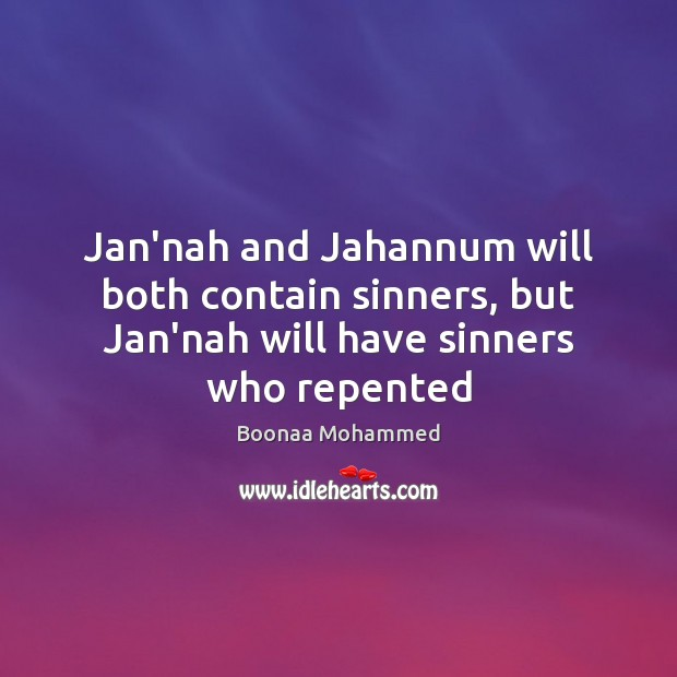 Image, Jan'nah and Jahannum will both contain sinners, but Jan'nah will have sinners who repented