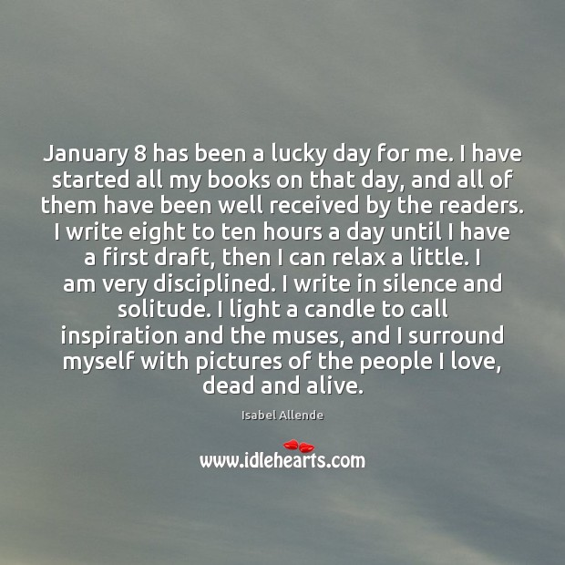 January 8 has been a lucky day for me. I have started all Isabel Allende Picture Quote