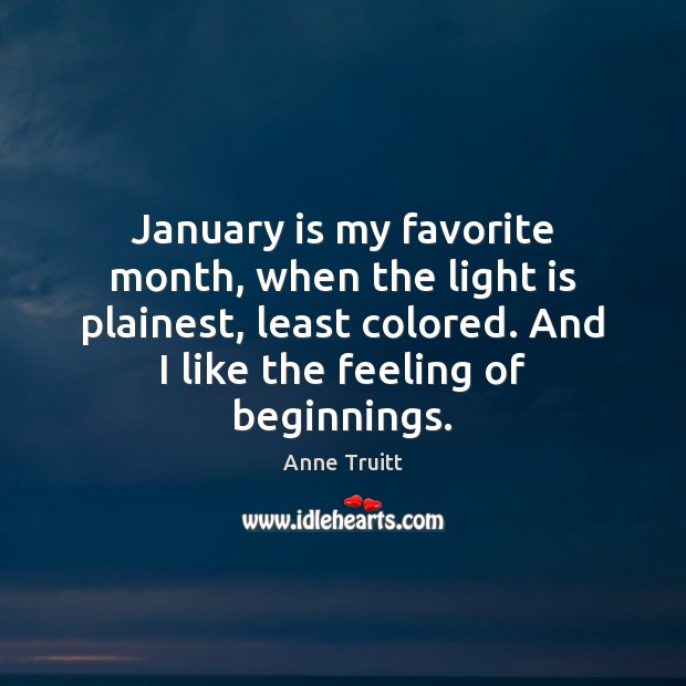 January is my favorite month, when the light is plainest, least colored. Image