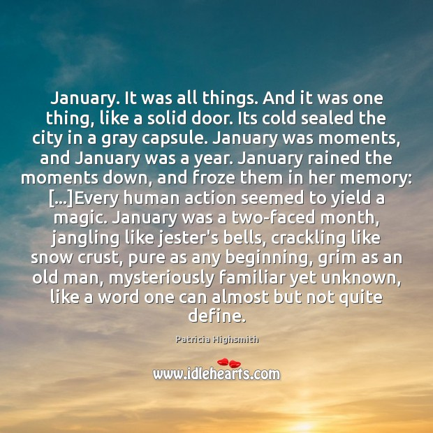 January. It was all things. And it was one thing, like a Patricia Highsmith Picture Quote