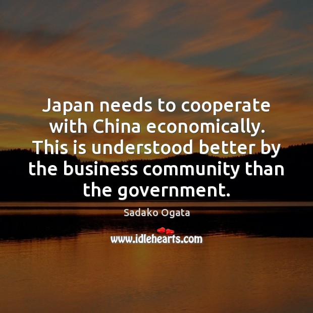 Japan needs to cooperate with China economically. This is understood better by Cooperate Quotes Image