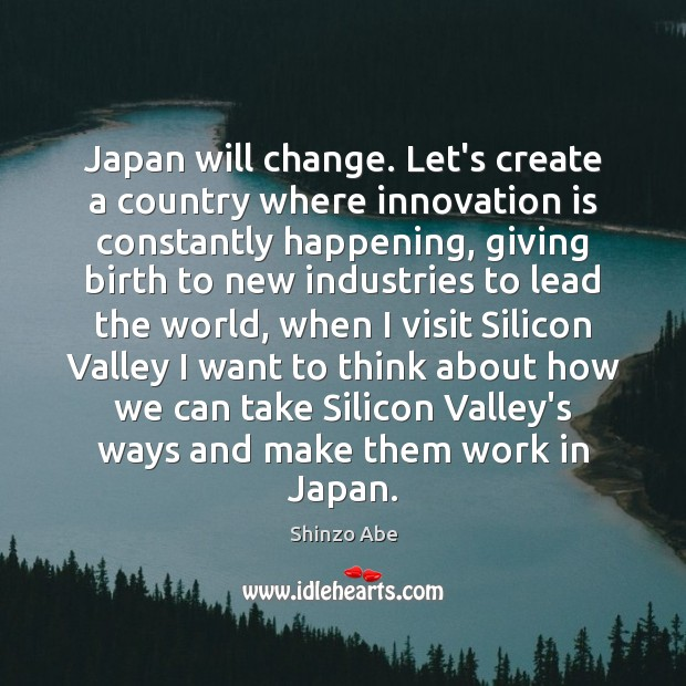 Japan will change. Let's create a country where innovation is constantly happening, Innovation Quotes Image