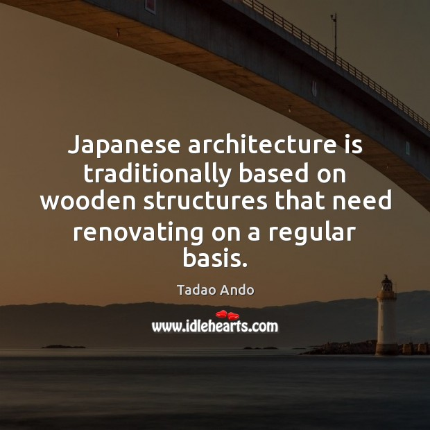 Japanese architecture is traditionally based on wooden structures that need renovating on Image