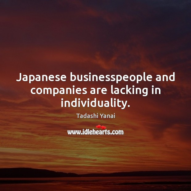 Japanese businesspeople and companies are lacking in individuality. Image