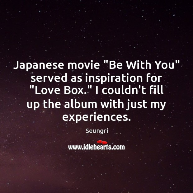 "Image, Japanese movie ""Be With You"" served as inspiration for ""Love Box."" I"