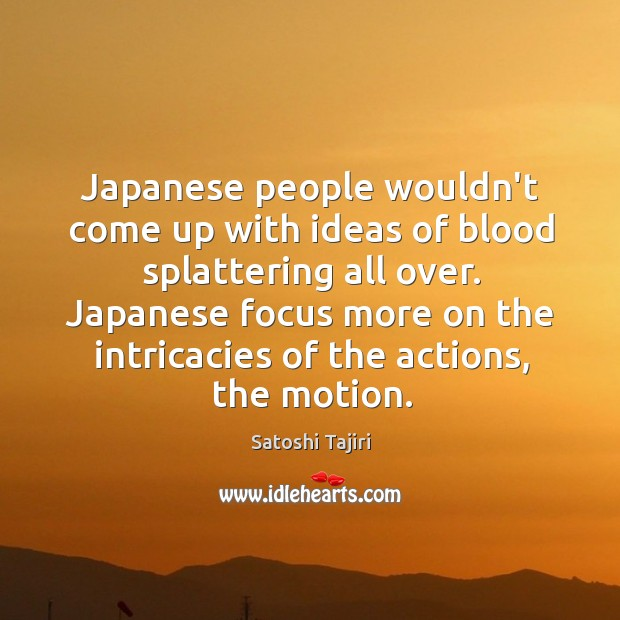 Japanese people wouldn't come up with ideas of blood splattering all over. Image