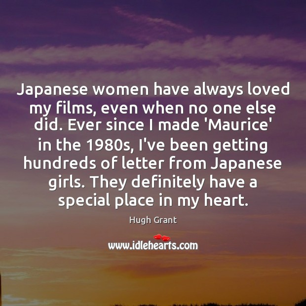 Japanese women have always loved my films, even when no one else Hugh Grant Picture Quote