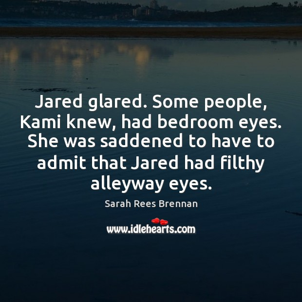 Image, Jared glared. Some people, Kami knew, had bedroom eyes. She was saddened