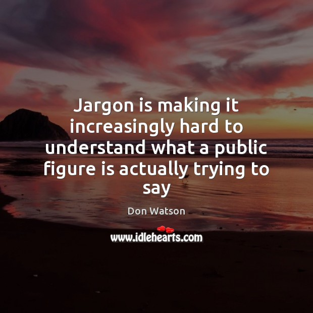 Jargon is making it increasingly hard to understand what a public figure Image