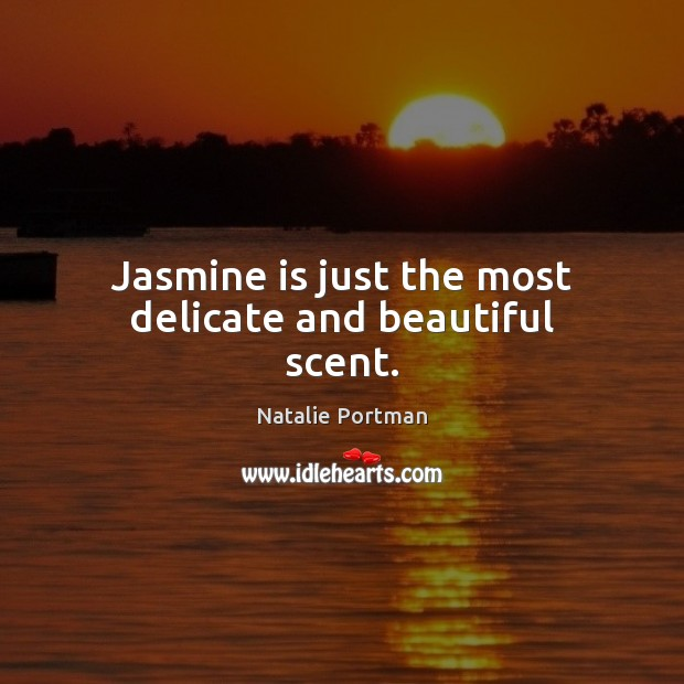 Jasmine is just the most delicate and beautiful scent. Natalie Portman Picture Quote