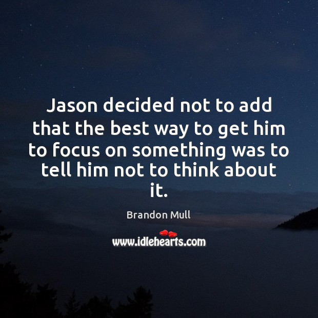 Jason decided not to add that the best way to get him Brandon Mull Picture Quote