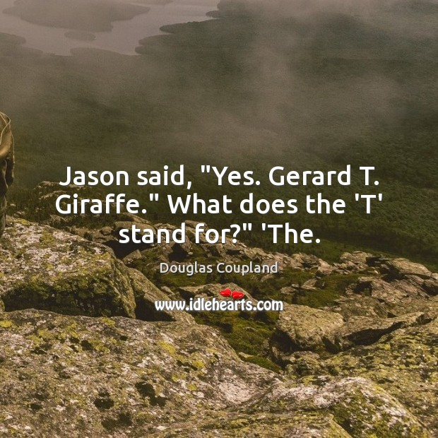 "Image, Jason said, ""Yes. Gerard T. Giraffe."" What does the 'T' stand for?"" 'The."