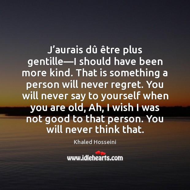 J'aurais dû être plus gentille—I should have been more kind. Never Regret Quotes Image
