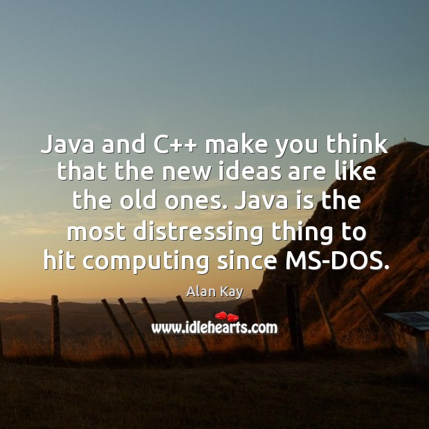 Image, Java and C++ make you think that the new ideas are like
