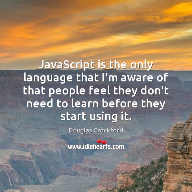 JavaScript is the only language that I'm aware of that people feel Douglas Crockford Picture Quote