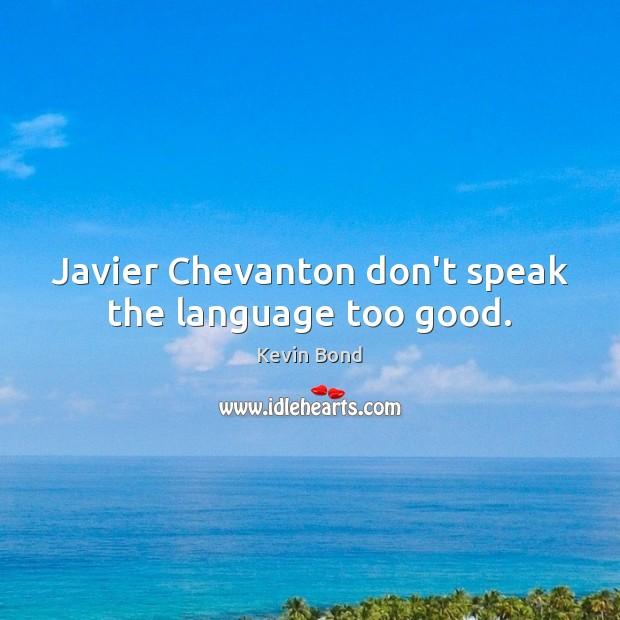 Javier Chevanton don't speak the language too good. Image