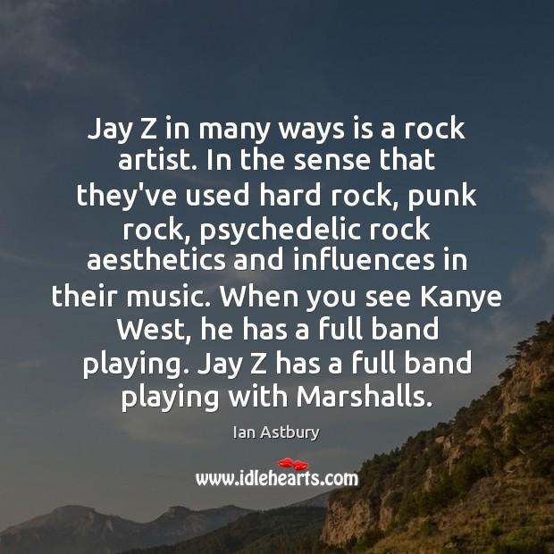Image, Jay Z in many ways is a rock artist. In the sense