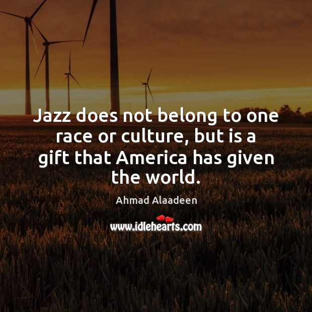 Jazz does not belong to one race or culture, but is a Image