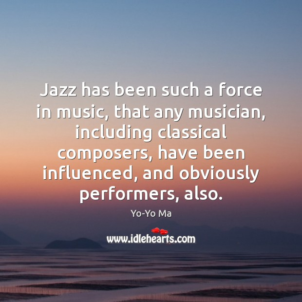 Jazz has been such a force in music, that any musician, including Image