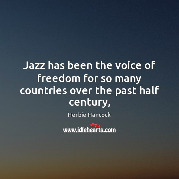 Image, Jazz has been the voice of freedom for so many countries over the past half century,