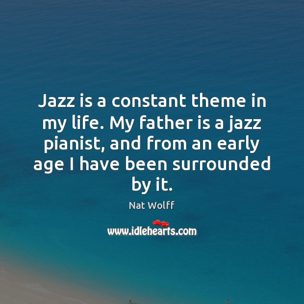 Jazz is a constant theme in my life. My father is a Image