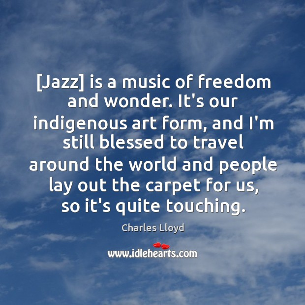 [Jazz] is a music of freedom and wonder. It's our indigenous art Image