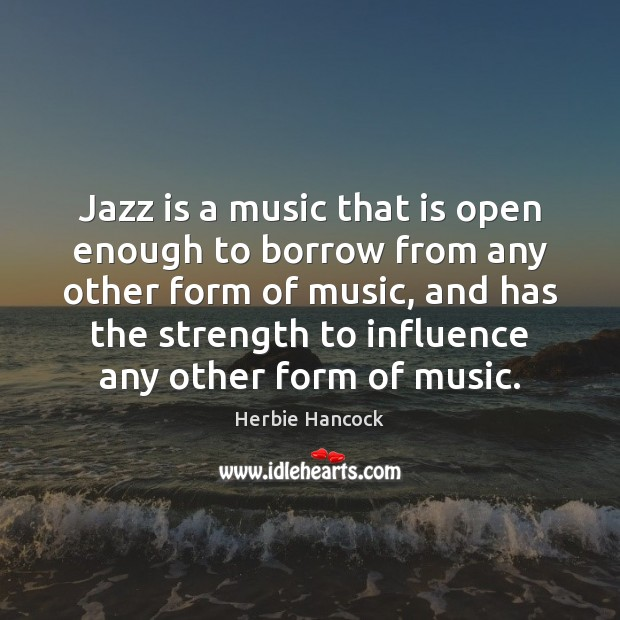 Image, Jazz is a music that is open enough to borrow from any