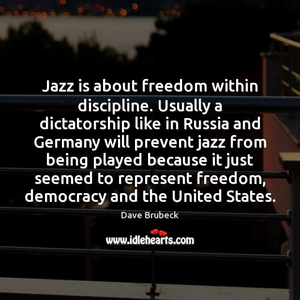 Jazz is about freedom within discipline. Usually a dictatorship like in Russia Image