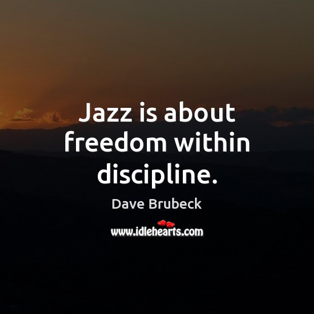 Jazz is about freedom within discipline. Image