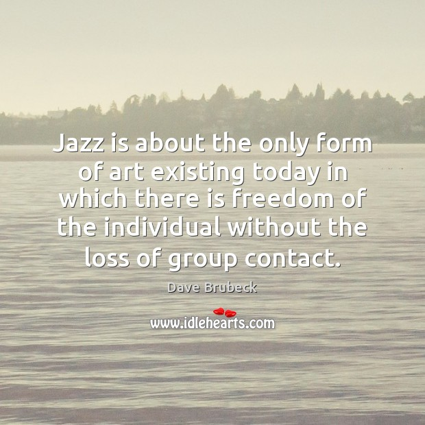 Jazz is about the only form of art existing today in which Image
