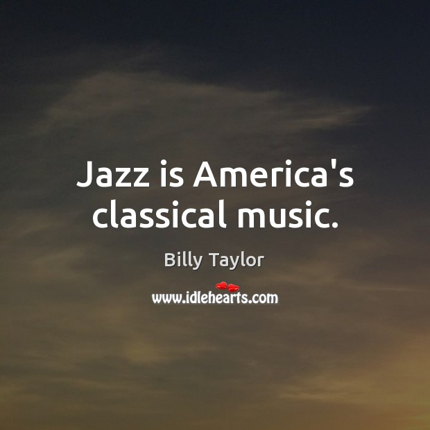 Image, Jazz is America's classical music.