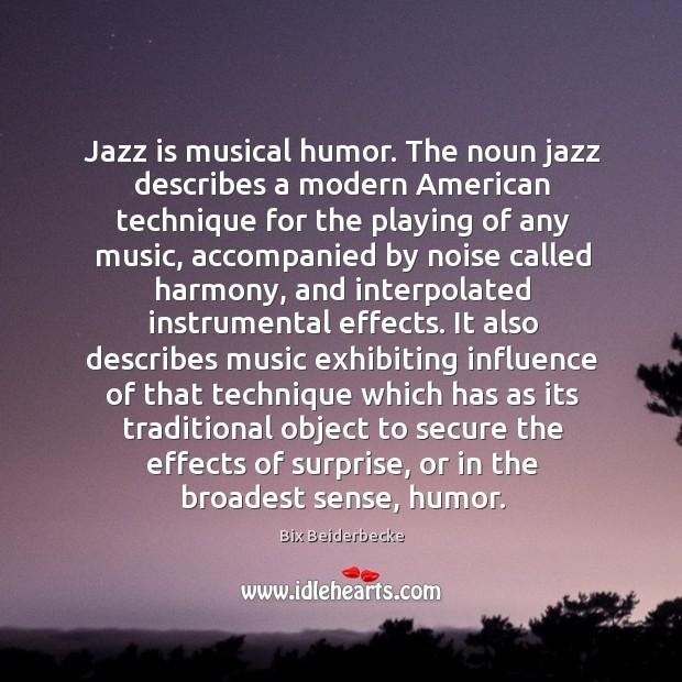 Jazz is musical humor. The noun jazz describes a modern American technique Image