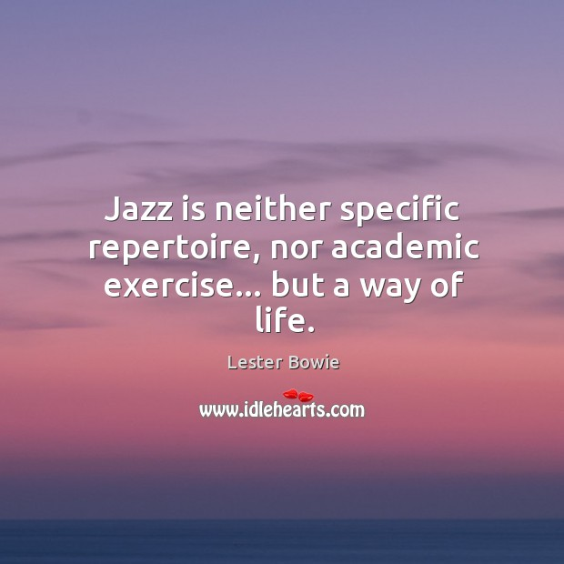 Image, Jazz is neither specific repertoire, nor academic exercise… but a way of life.