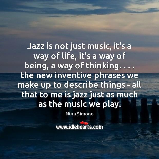 Jazz is not just music, it's a way of life, it's a Nina Simone Picture Quote