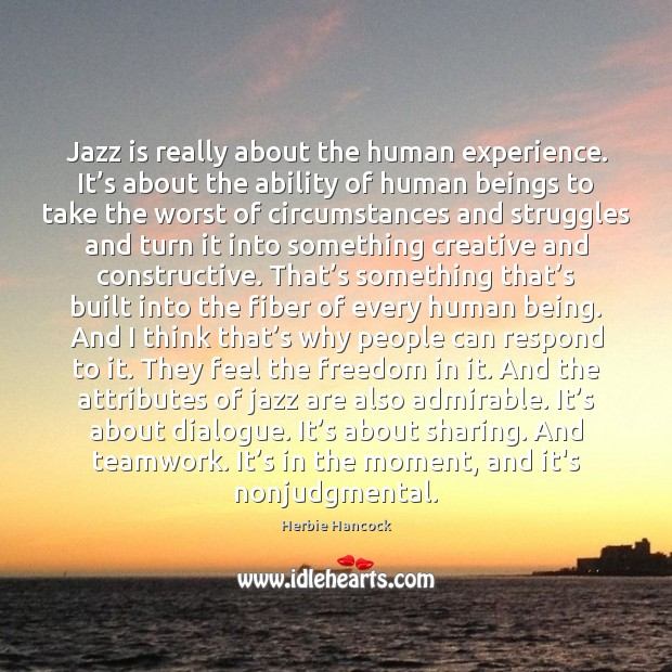 Image, Jazz is really about the human experience. It's about the ability