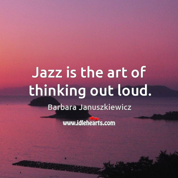 Jazz is the art of thinking out loud. Image