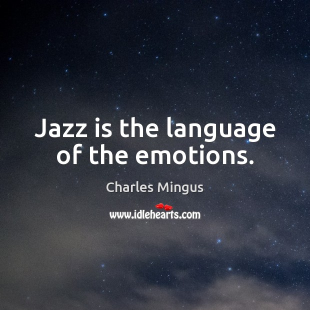 Jazz is the language of the emotions. Charles Mingus Picture Quote