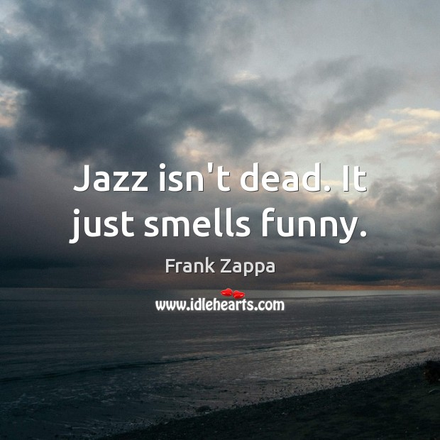 Image, Jazz isn't dead. It just smells funny.