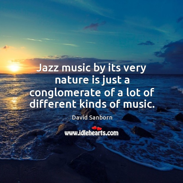 Jazz music by its very nature is just a conglomerate of a lot of different kinds of music. Image