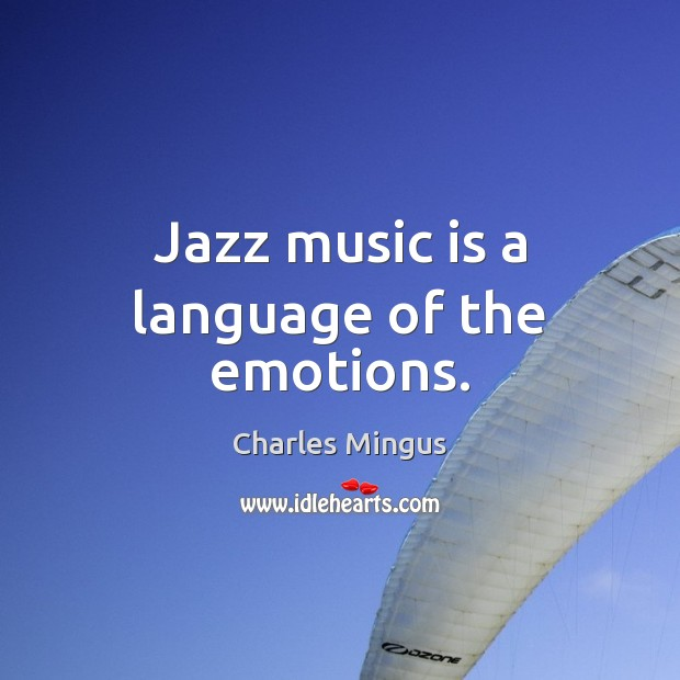 Jazz music is a language of the emotions. Charles Mingus Picture Quote