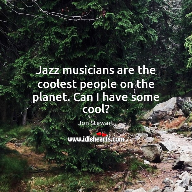 Image, Jazz musicians are the coolest people on the planet. Can I have some cool?
