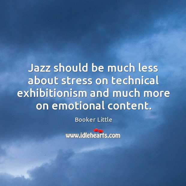 Image, Jazz should be much less about stress on technical exhibitionism and much