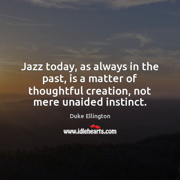 Jazz today, as always in the past, is a matter of thoughtful Image