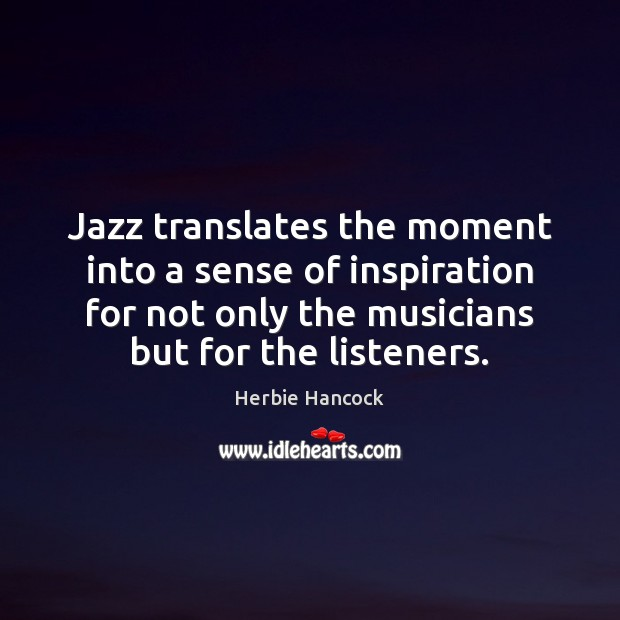 Image, Jazz translates the moment into a sense of inspiration for not only