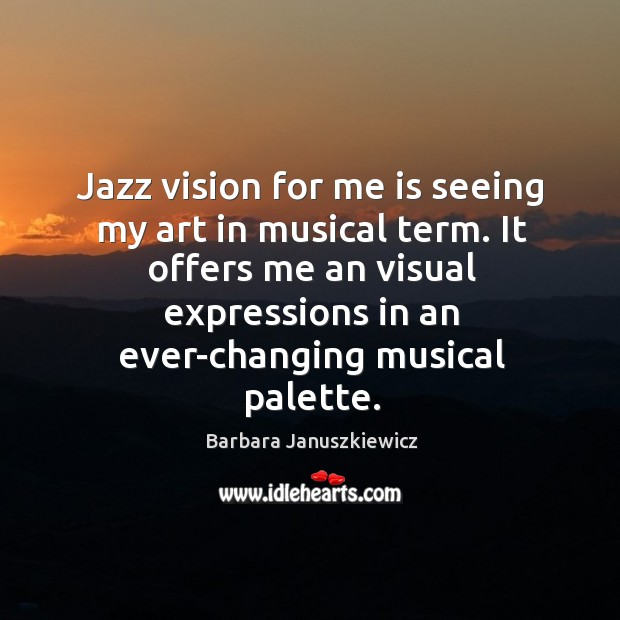 Jazz vision for me is seeing my art in musical term. It offers me an visual expressions Image